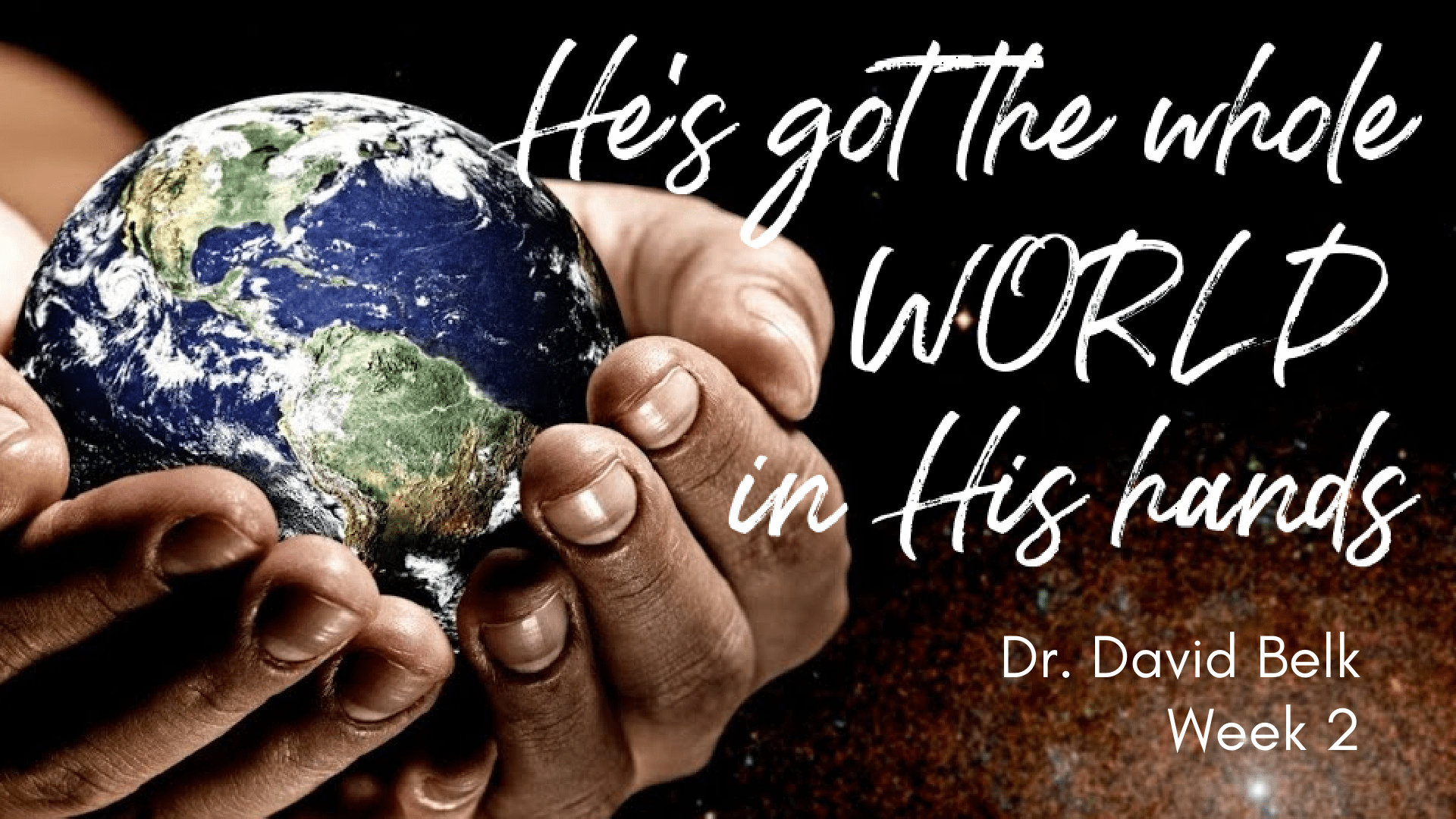 He's Got the Whole World In His Hands – Week 2