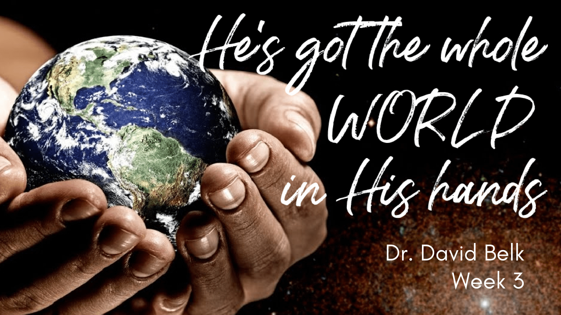 He's Got the Whole World In His Hands – Week 3