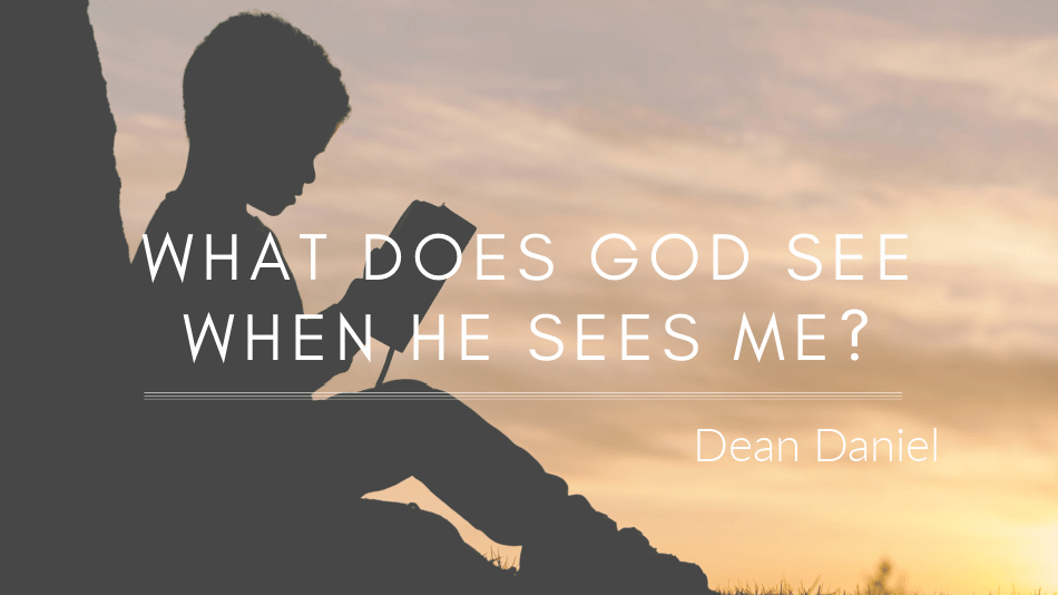 What Does God See, When He Sees Me?