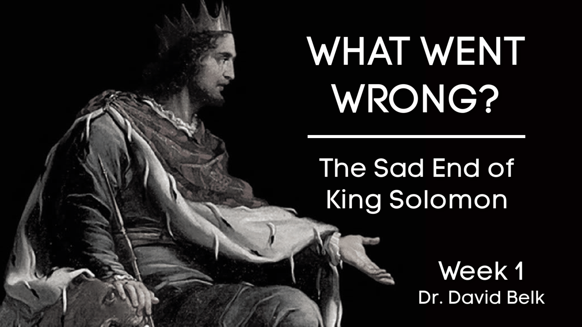 What Went Wrong?  The Sad End of King Solomon – Week 1